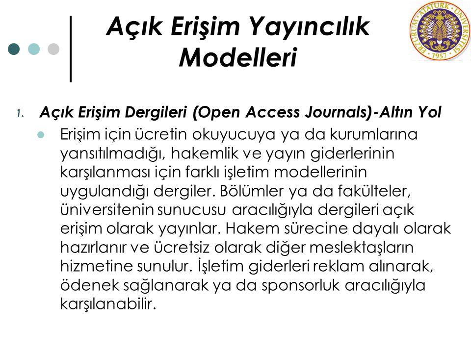 Açık Erişim Yayıncılık Modelleri 1. Açık Erişim Dergileri (Open Access Journals)-Altın Yol Erişim için ücretin okuyucuya ya da kurumlarına yansıtılmad