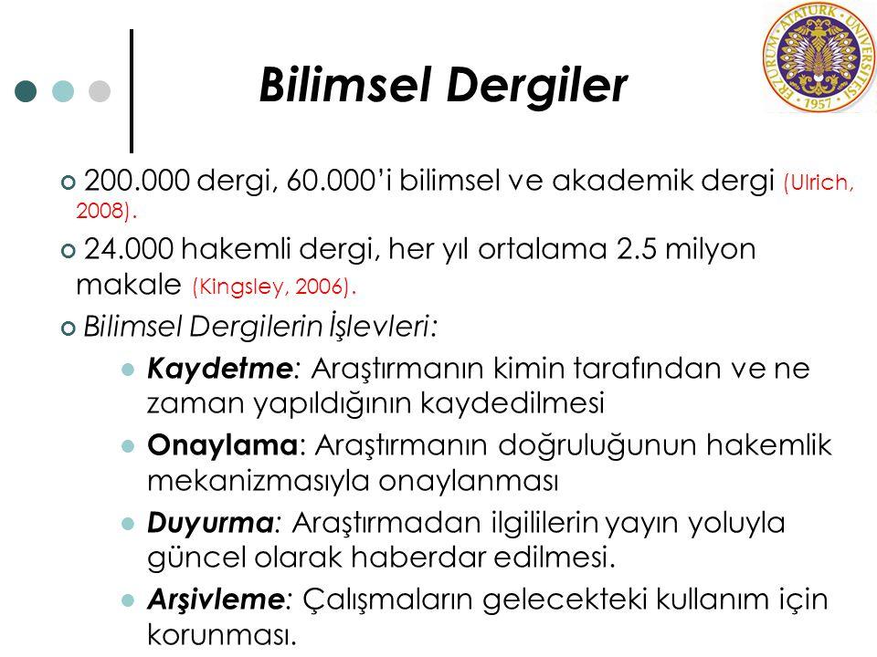 Bilimsel Dergiler 200.000 dergi, 60.000'i bilimsel ve akademik dergi (Ulrich, 2008). 24.000 hakemli dergi, her yıl ortalama 2.5 milyon makale (Kingsle