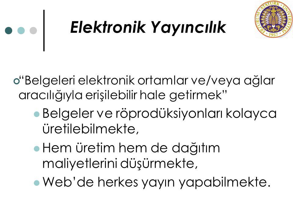 """Elektronik Yayıncılık """"Belgeleri elektronik ortamlar ve/veya ağlar aracılığıyla erişilebilir hale getirmek"""" Belgeler ve röprodüksiyonları kolayca üret"""