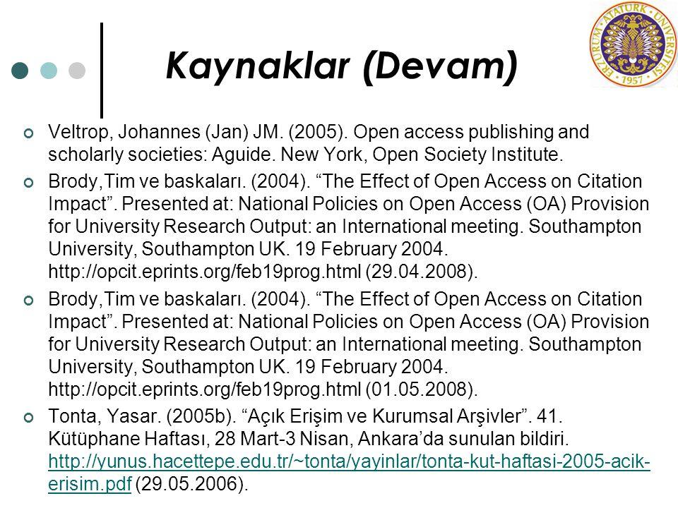 Kaynaklar (Devam) Veltrop, Johannes (Jan) JM. (2005). Open access publishing and scholarly societies: Aguide. New York, Open Society Institute. Brody,