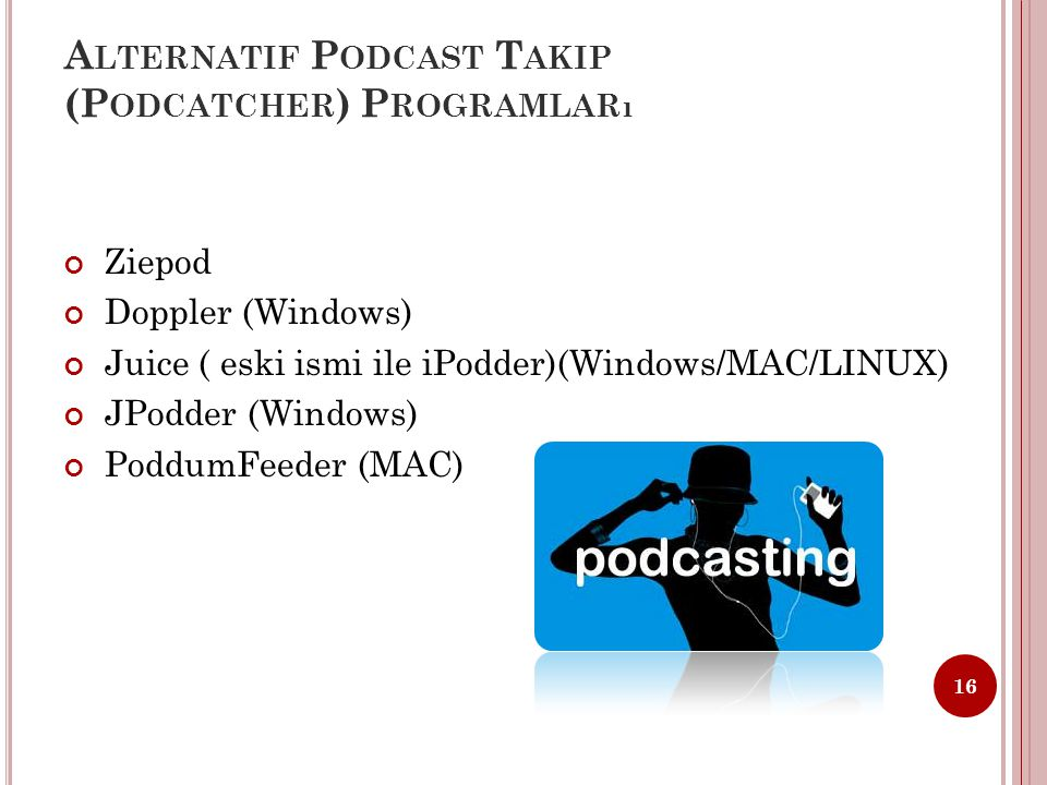 A LTERNATIF P ODCAST T AKIP (P ODCATCHER ) P ROGRAMLARı Ziepod Doppler (Windows) Juice ( eski ismi ile iPodder)(Windows/MAC/LINUX) JPodder (Windows) PoddumFeeder (MAC) 16