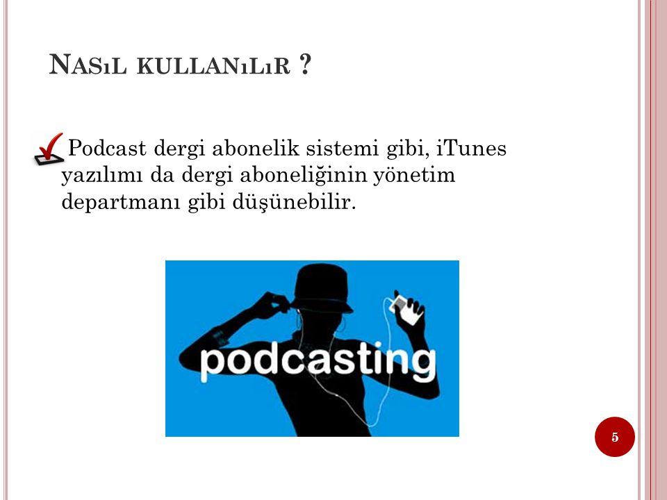 P ODCAST IN YAYGıNLAŞMASı Podcast'in yaygınlaşmasında iki kilit etkenin rolü olduğunu görüyoruz ;  Apple'ın ITunes yazılımının 2005'in 2.