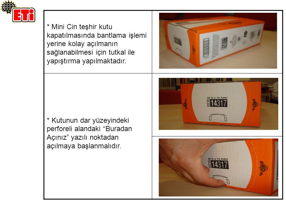 * Mini Cin teşhir kutu kapatılmasında bantlama işlemi yerine kolay açılmanın sağlanabilmesi için tutkal ile yapıştırma yapılmaktadır. * Kutunun dar yü