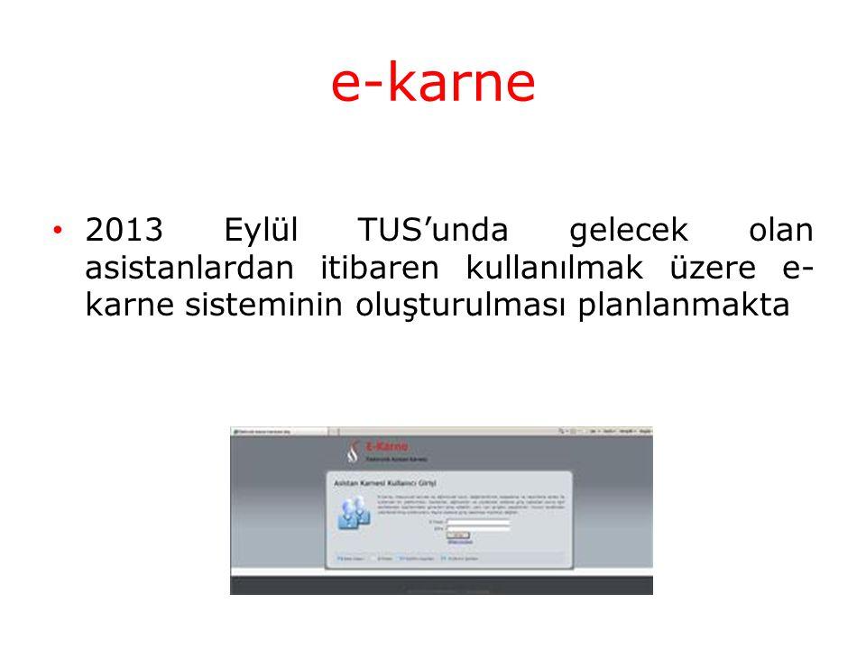 e-karne 2013 Eylül TUS'unda gelecek olan asistanlardan itibaren kullanılmak üzere e- karne sisteminin oluşturulması planlanmakta