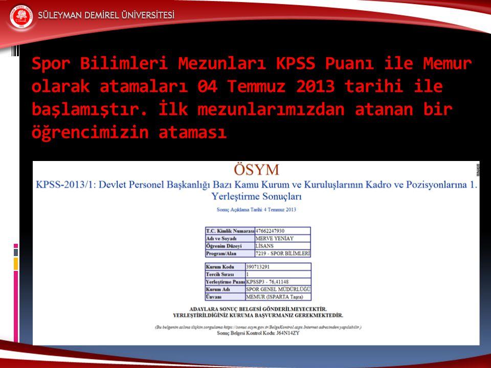 Spor Bilimleri Mezunları KPSS Puanı ile Memur olarak atamaları 04 Temmuz 2013 tarihi ile başlamıştır. İlk mezunlarımızdan atanan bir öğrencimizin atam