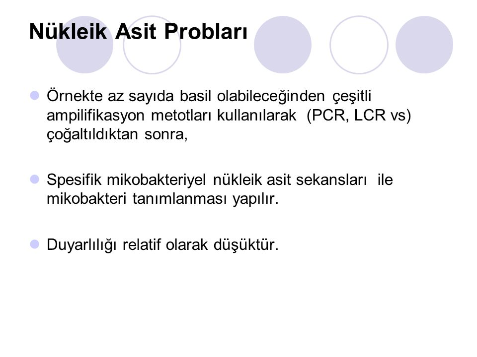 Nükleik Asit Probları Örnekte az sayıda basil olabileceğinden çeşitli ampilifikasyon metotları kullanılarak (PCR, LCR vs) çoğaltıldıktan sonra, Spesif