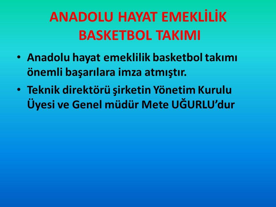 Anadolu hayat emeklilik basketbol takımı önemli başarılara imza atmıştır. Teknik direktörü şirketin Yönetim Kurulu Üyesi ve Genel müdür Mete UĞURLU'du