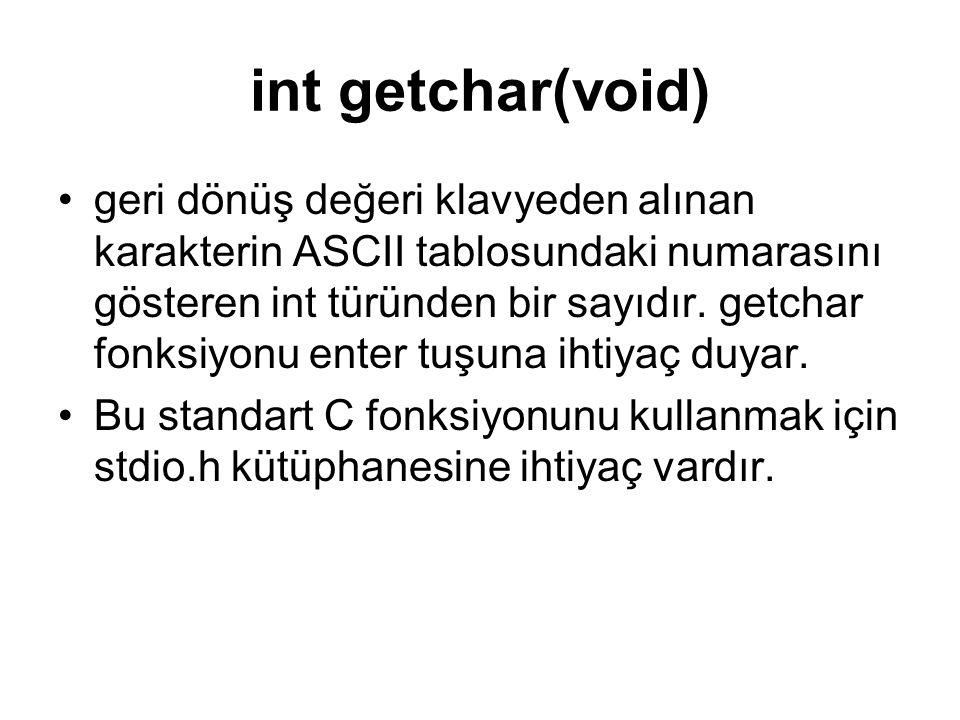 int getchar(void) geri dönüş değeri klavyeden alınan karakterin ASCII tablosundaki numarasını gösteren int türünden bir sayıdır.