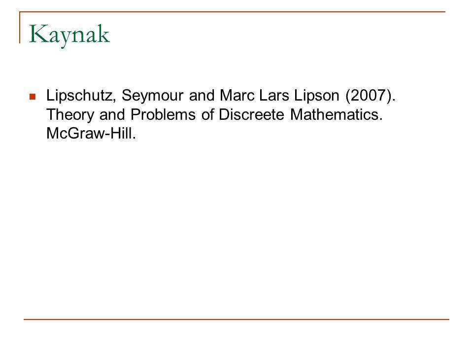 Kaynak Lipschutz, Seymour and Marc Lars Lipson (2007). Theory and Problems of Discreete Mathematics. McGraw-Hill.