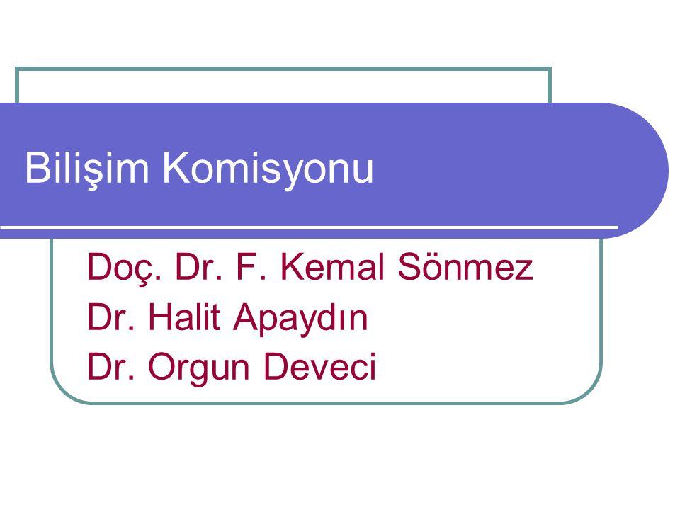 Bilişim Komisyonu Doç. Dr. F. Kemal Sönmez Dr. Halit Apaydın Dr. Orgun Deveci