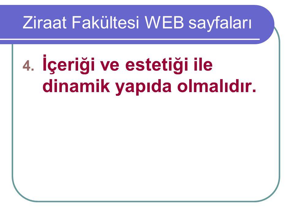 Ziraat Fakültesi WEB sayfaları 4. İçeriği ve estetiği ile dinamik yapıda olmalıdır.