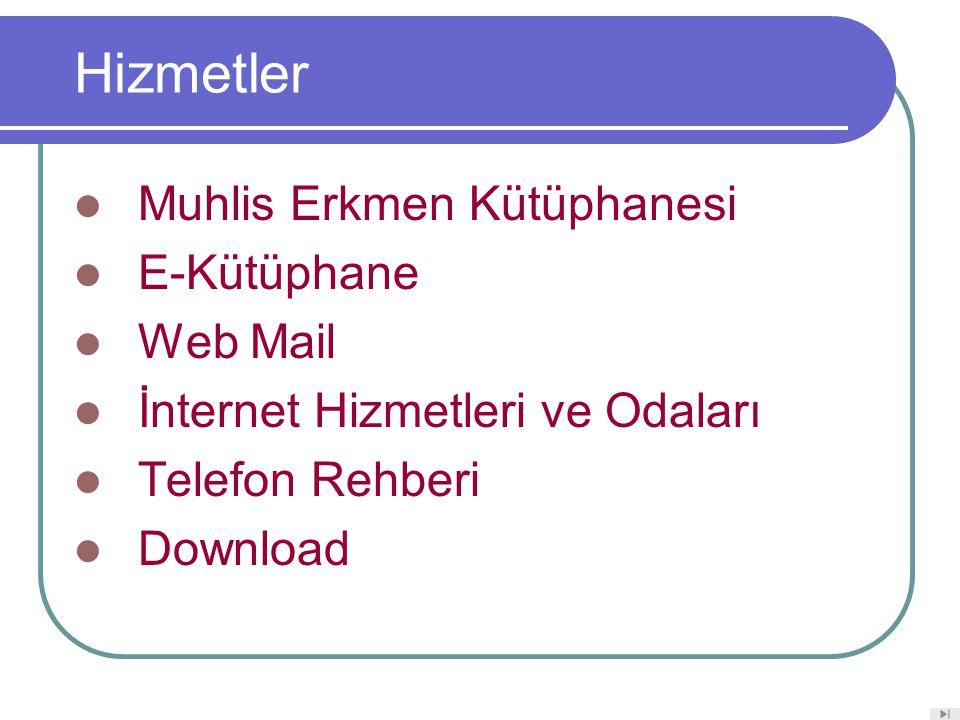 Hizmetler Muhlis Erkmen Kütüphanesi E-Kütüphane Web Mail İnternet Hizmetleri ve Odaları Telefon Rehberi Download