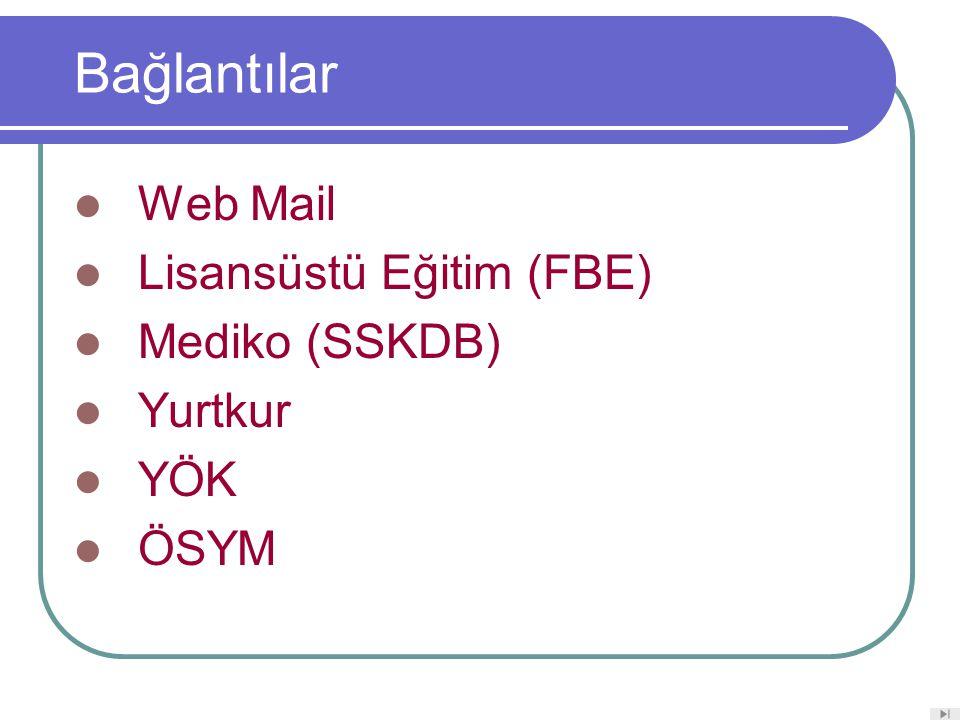 Bağlantılar Web Mail Lisansüstü Eğitim (FBE) Mediko (SSKDB) Yurtkur YÖK ÖSYM