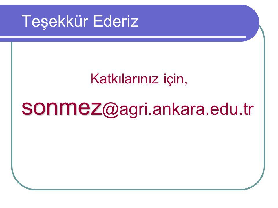 Teşekkür Ederiz Katkılarınız için, sonmez sonmez @agri.ankara.edu.tr
