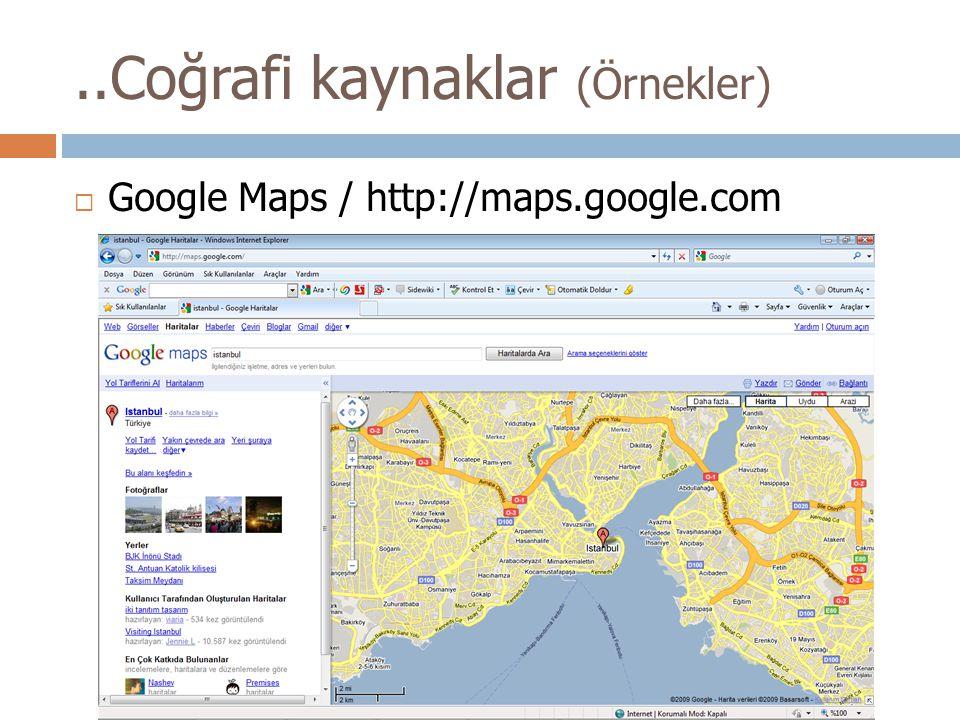 ..Coğrafi kaynaklar (Örnekler)  Google Maps / http://maps.google.com