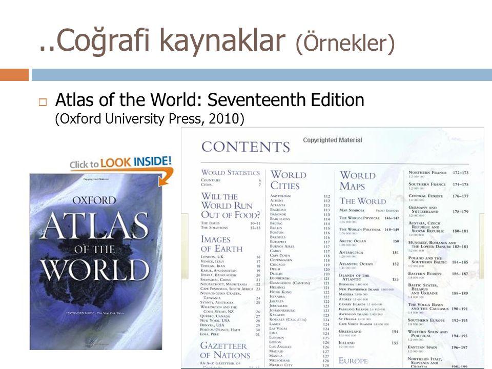 ..Coğrafi kaynaklar (Örnekler)  Atlas of the World: Seventeenth Edition (Oxford University Press, 2010)