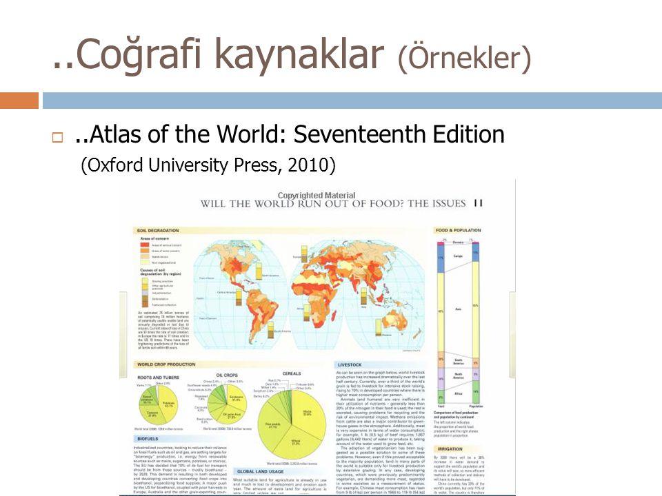..Coğrafi kaynaklar (Örnekler) ..Atlas of the World: Seventeenth Edition (Oxford University Press, 2010)