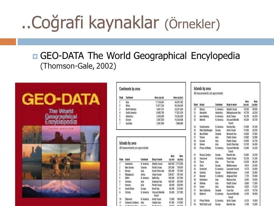 ..Coğrafi kaynaklar (Örnekler)  GEO-DATA The World Geographical Encylopedia (Thomson-Gale, 2002)
