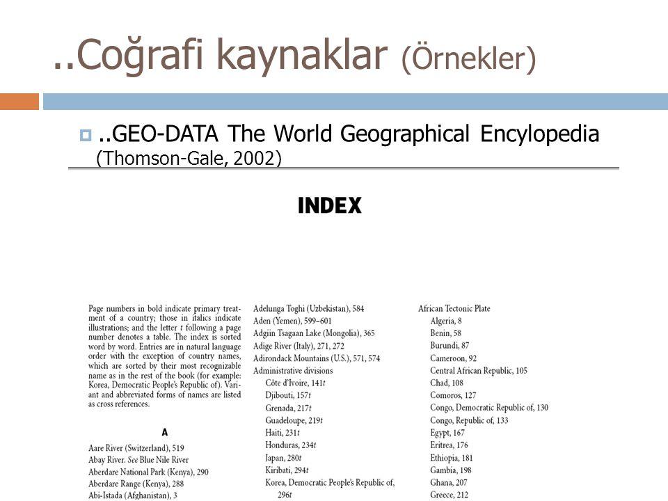 ..Coğrafi kaynaklar (Örnekler) ..GEO-DATA The World Geographical Encylopedia (Thomson-Gale, 2002)