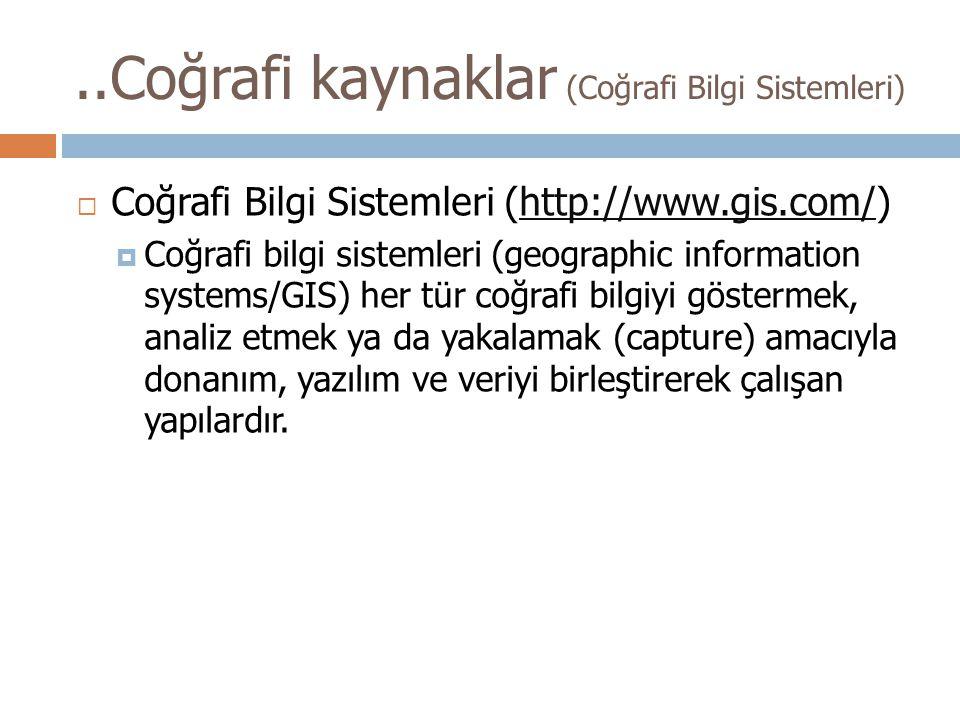 ..Coğrafi kaynaklar (Coğrafi Bilgi Sistemleri)  Coğrafi Bilgi Sistemleri (http://www.gis.com/)http://www.gis.com/  Coğrafi bilgi sistemleri (geograp