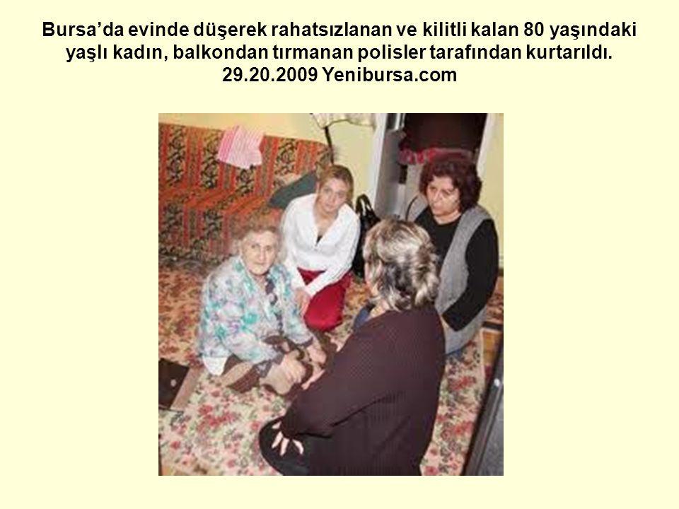 Bursa'da evinde düşerek rahatsızlanan ve kilitli kalan 80 yaşındaki yaşlı kadın, balkondan tırmanan polisler tarafından kurtarıldı.