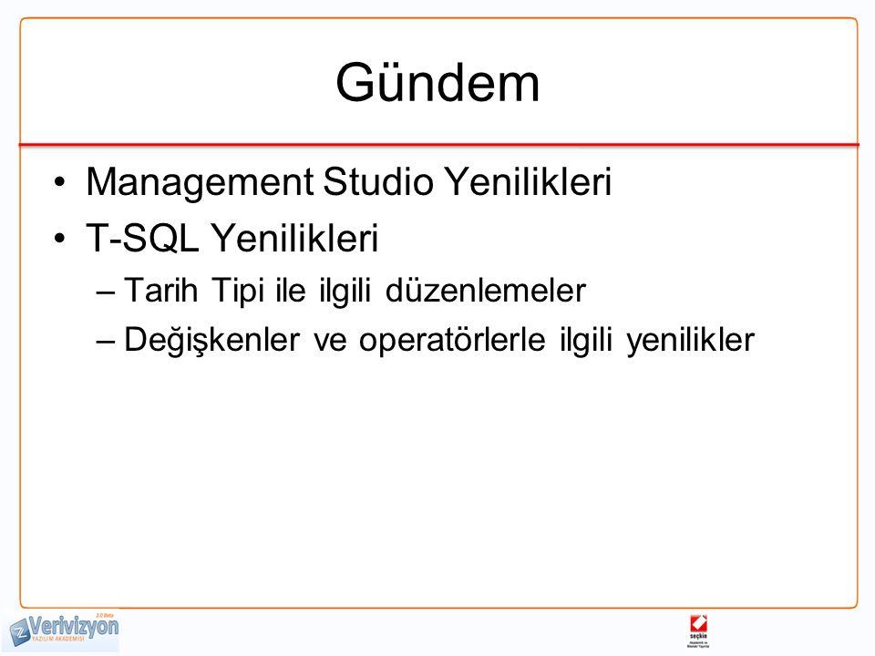 Gündem Management Studio Yenilikleri T-SQL Yenilikleri –Tarih Tipi ile ilgili düzenlemeler –Değişkenler ve operatörlerle ilgili yenilikler