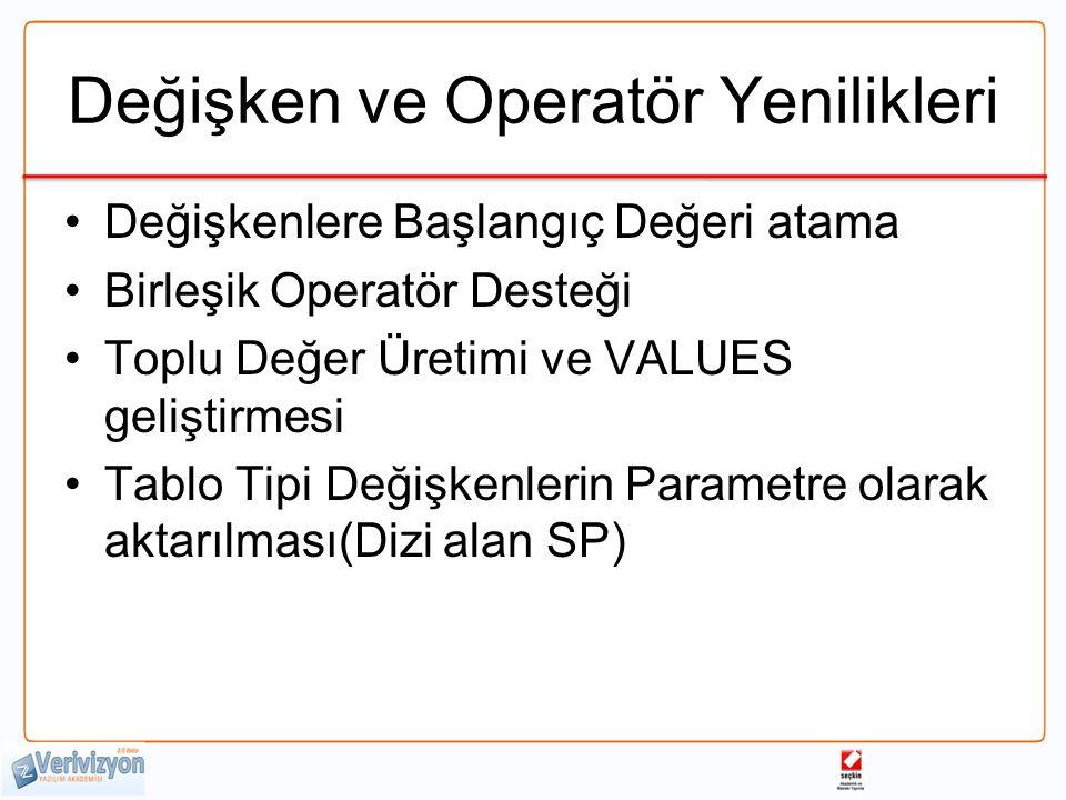 Değişken ve Operatör Yenilikleri Değişkenlere Başlangıç Değeri atama Birleşik Operatör Desteği Toplu Değer Üretimi ve VALUES geliştirmesi Tablo Tipi Değişkenlerin Parametre olarak aktarılması(Dizi alan SP)