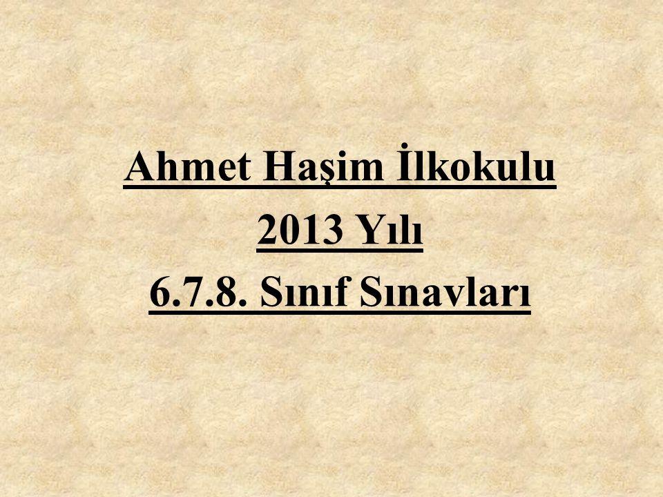 Ahmet Haşim İlkokulu 2013 Yılı 6.7.8. Sınıf Sınavları