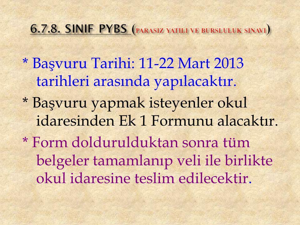* Başvuru Tarihi: 11-22 Mart 2013 tarihleri arasında yapılacaktır.