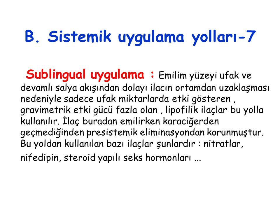 B. Sistemik uygulama yolları-7 Sublingual uygulama : Emilim yüzeyi ufak ve devamlı salya akışından dolayı ilacın ortamdan uzaklaşması nedeniyle sadece