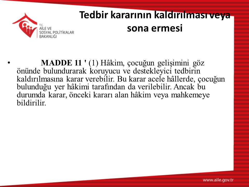 Tedbir kararının kaldırılması veya sona ermesi MADDE 11 (1) Hâkim, çocuğun gelişimini göz önünde bulundurarak koruyucu ve destekleyici tedbirin kaldırılmasına karar verebilir.