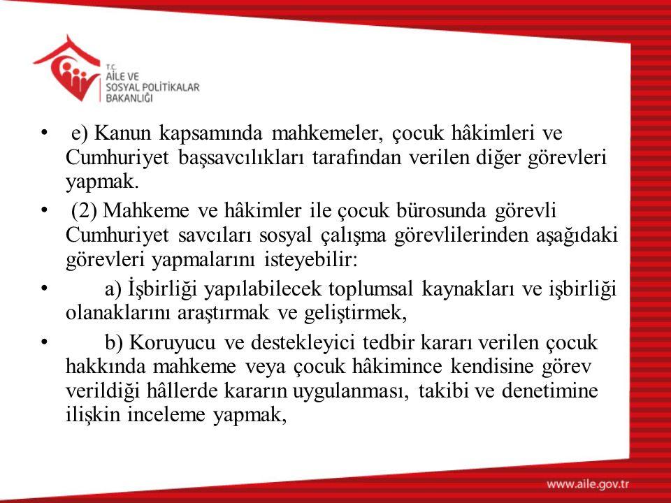 e) Kanun kapsamında mahkemeler, çocuk hâkimleri ve Cumhuriyet başsavcılıkları tarafından verilen diğer görevleri yapmak.