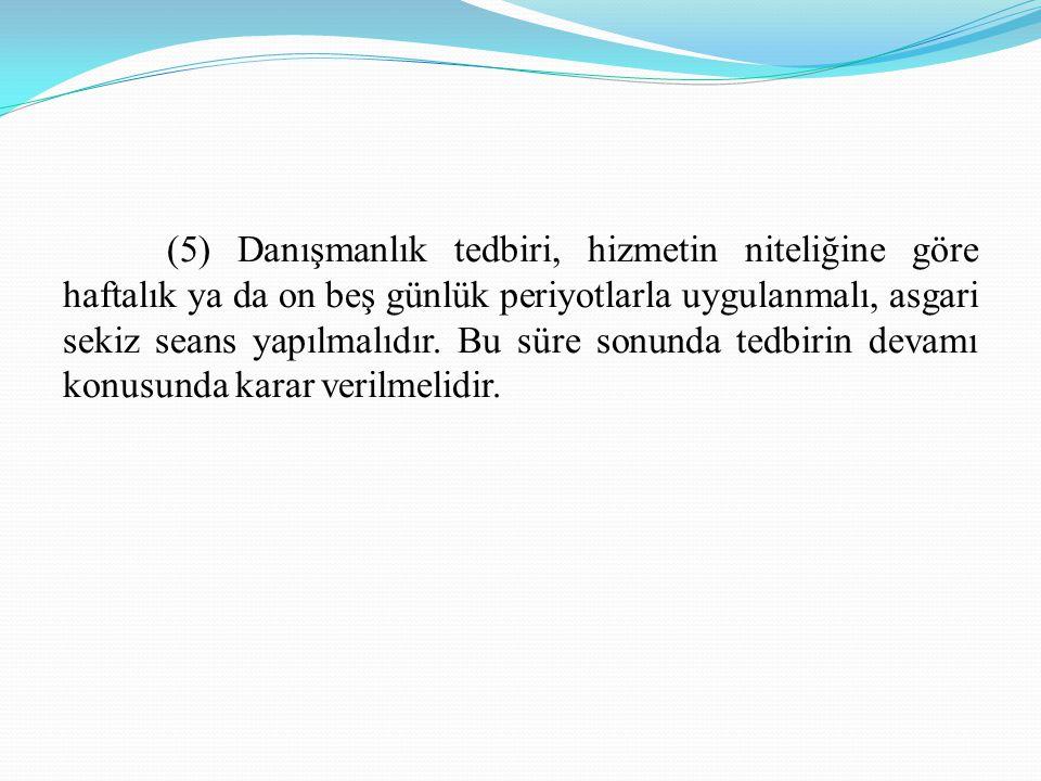 (5) Danışmanlık tedbiri, hizmetin niteliğine göre haftalık ya da on beş günlük periyotlarla uygulanmalı, asgari sekiz seans yapılmalıdır.