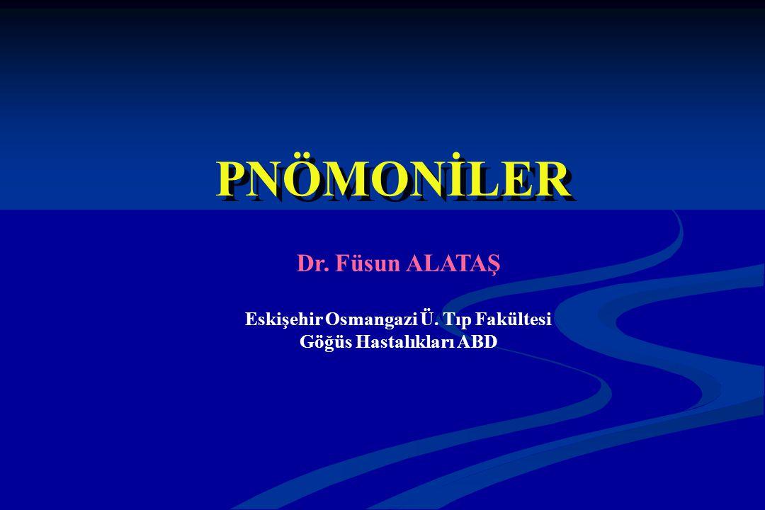 Dr. Füsun ALATAŞ Eskişehir Osmangazi Ü. Tıp Fakültesi Göğüs Hastalıkları ABD PNÖMONİLER