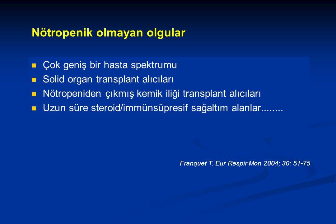 Nötropenik olmayan olgular Çok geniş bir hasta spektrumu Solid organ transplant alıcıları Nötropeniden çıkmış kemik iliği transplant alıcıları Uzun sü