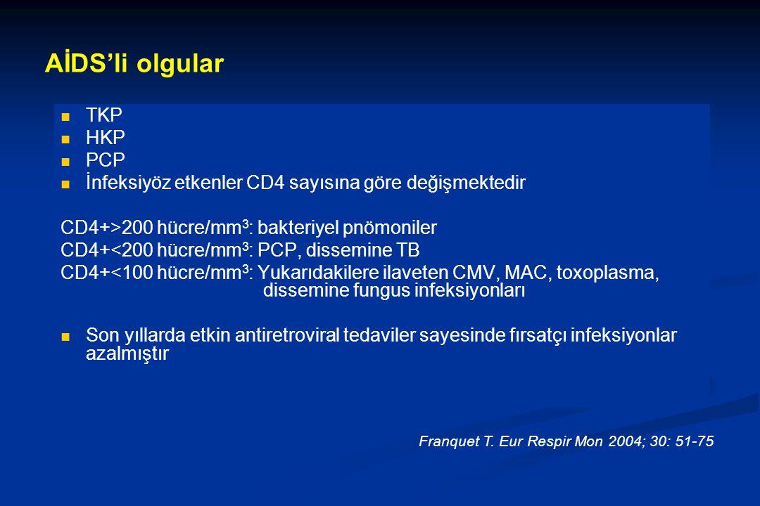 AİDS'li olgular TKP HKP PCP İnfeksiyöz etkenler CD4 sayısına göre değişmektedir CD4+>200 hücre/mm 3 : bakteriyel pnömoniler CD4+<200 hücre/mm 3 : PCP, dissemine TB CD4+<100 hücre/mm 3 : Yukarıdakilere ilaveten CMV, MAC, toxoplasma, dissemine fungus infeksiyonları Son yıllarda etkin antiretroviral tedaviler sayesinde fırsatçı infeksiyonlar azalmıştır Franquet T.