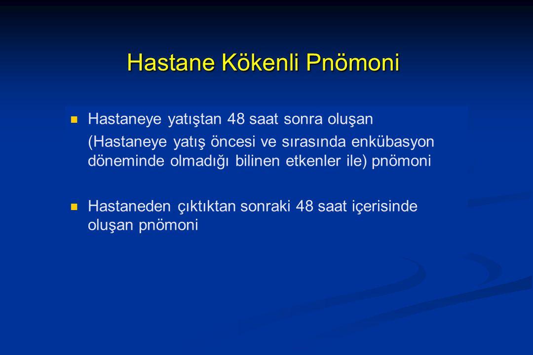 Hastane Kökenli Pnömoni Hastaneye yatıştan 48 saat sonra oluşan (Hastaneye yatış öncesi ve sırasında enkübasyon döneminde olmadığı bilinen etkenler il