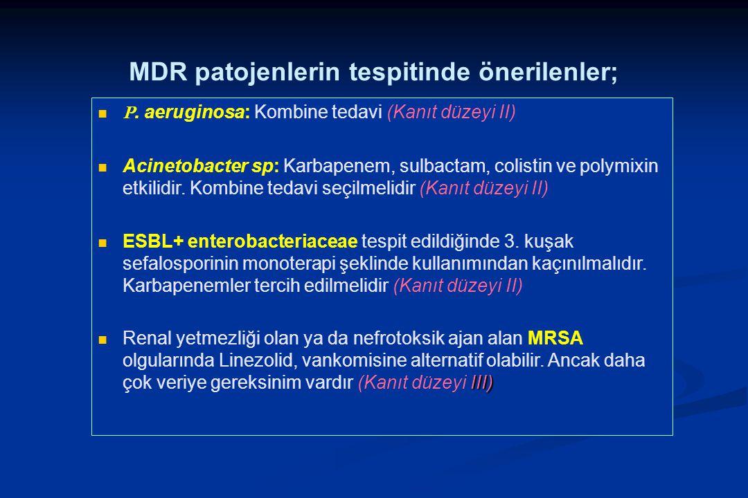 MDR patojenlerin tespitinde önerilenler; P. aeruginosa: Kombine tedavi (Kanıt düzeyi II) Acinetobacter sp: Karbapenem, sulbactam, colistin ve polymixi