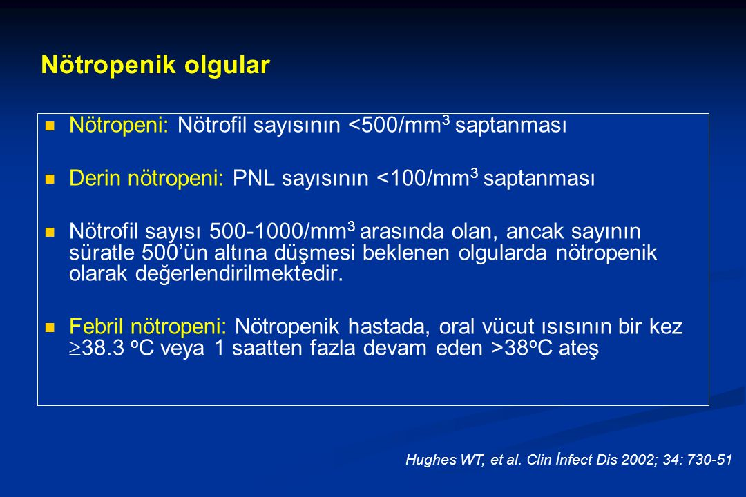 Nötropeni: Nötrofil sayısının <500/mm 3 saptanması Derin nötropeni: PNL sayısının <100/mm 3 saptanması Nötrofil sayısı 500-1000/mm 3 arasında olan, an