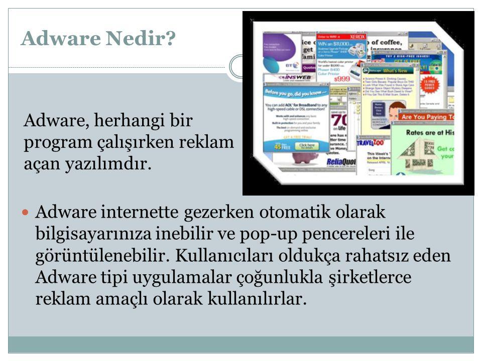 Adware Nedir? Adware internette gezerken otomatik olarak bilgisayarınıza inebilir ve pop-up pencereleri ile görüntülenebilir. Kullanıcıları oldukça ra