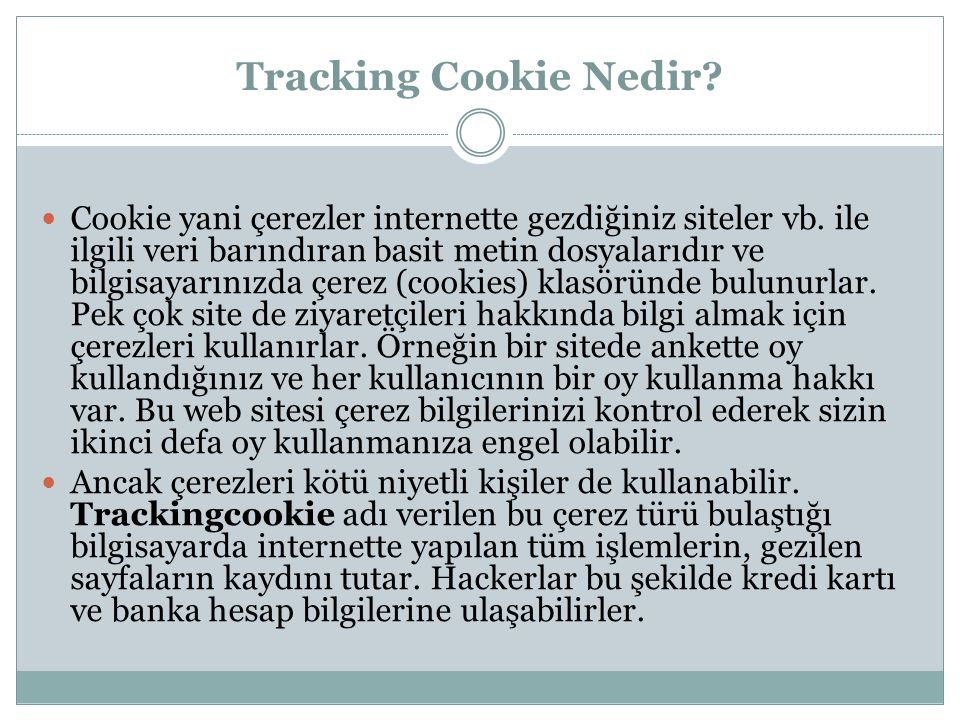 Tracking Cookie Nedir? Cookie yani çerezler internette gezdiğiniz siteler vb. ile ilgili veri barındıran basit metin dosyalarıdır ve bilgisayarınızda