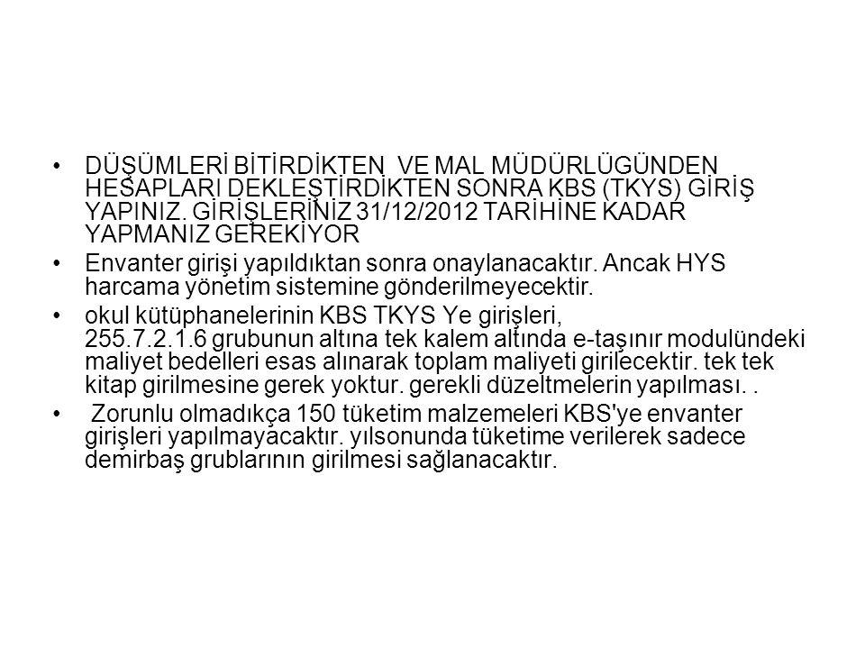 DÜŞÜMLERİ BİTİRDİKTEN VE MAL MÜDÜRLÜGÜNDEN HESAPLARI DEKLEŞTİRDİKTEN SONRA KBS (TKYS) GİRİŞ YAPINIZ. GİRİŞLERİNİZ 31/12/2012 TARİHİNE KADAR YAPMANIZ G
