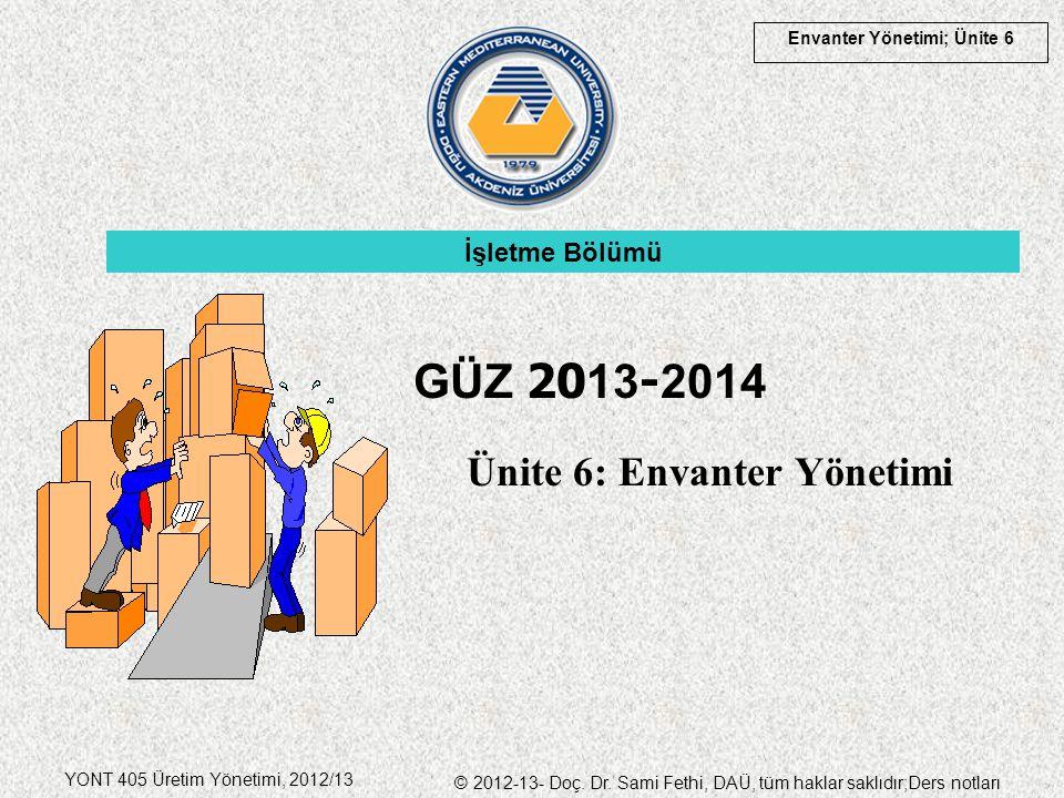 Envanter Yönetimi; Ünite 6 YONT 405 Üretim Yönetimi, 2012/13 © 2012-13- Doç.