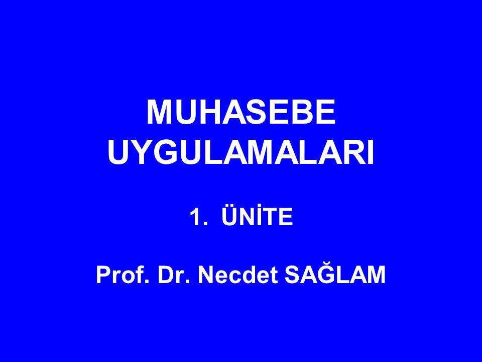 MUHASEBE UYGULAMALARI 1.ÜNİTE Prof. Dr. Necdet SAĞLAM