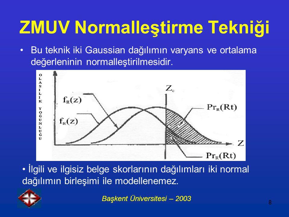 8 ZMUV Normalleştirme Tekniği Bu teknik iki Gaussian dağılımın varyans ve ortalama değerleninin normalleştirilmesidir. Başkent Üniversitesi – 2003 İlg