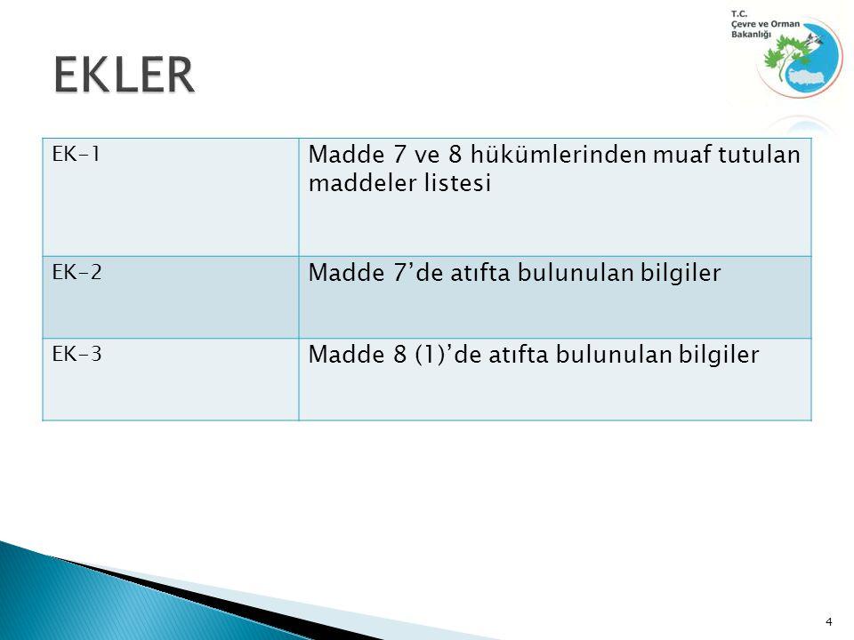 EK-1 Madde 7 ve 8 hükümlerinden muaf tutulan maddeler listesi EK-2 Madde 7'de atıfta bulunulan bilgiler EK-3 Madde 8 (1)'de atıfta bulunulan bilgiler 4