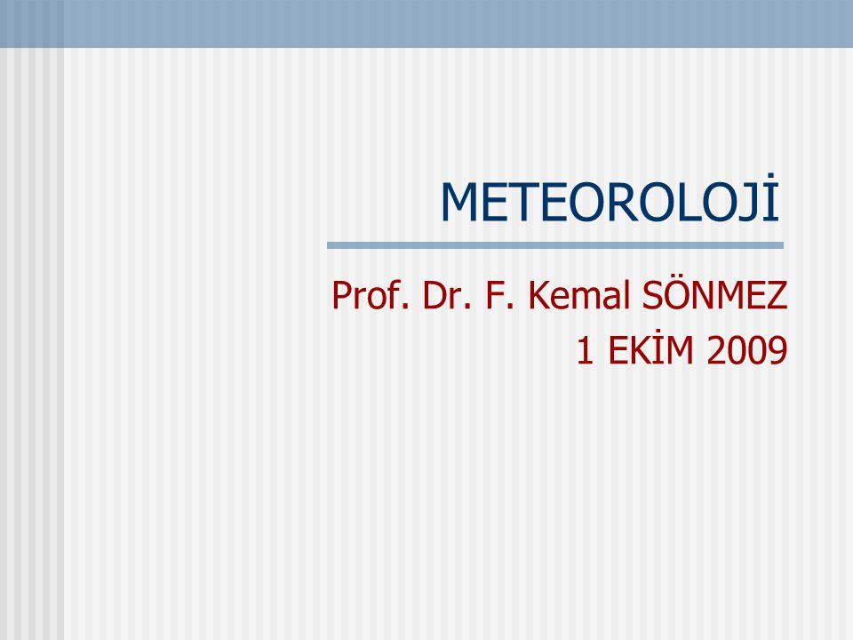 METEOROLOJİ Prof. Dr. F. Kemal SÖNMEZ 1 EKİM 2009