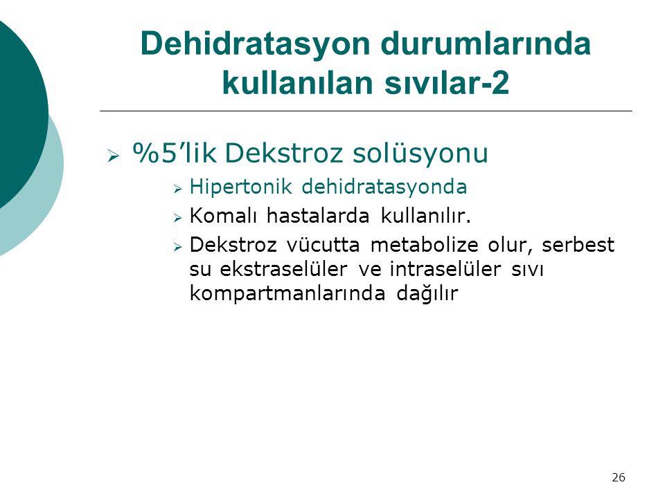 26 Dehidratasyon durumlarında kullanılan sıvılar-2  %5'lik Dekstroz solüsyonu  Hipertonik dehidratasyonda  Komalı hastalarda kullanılır.