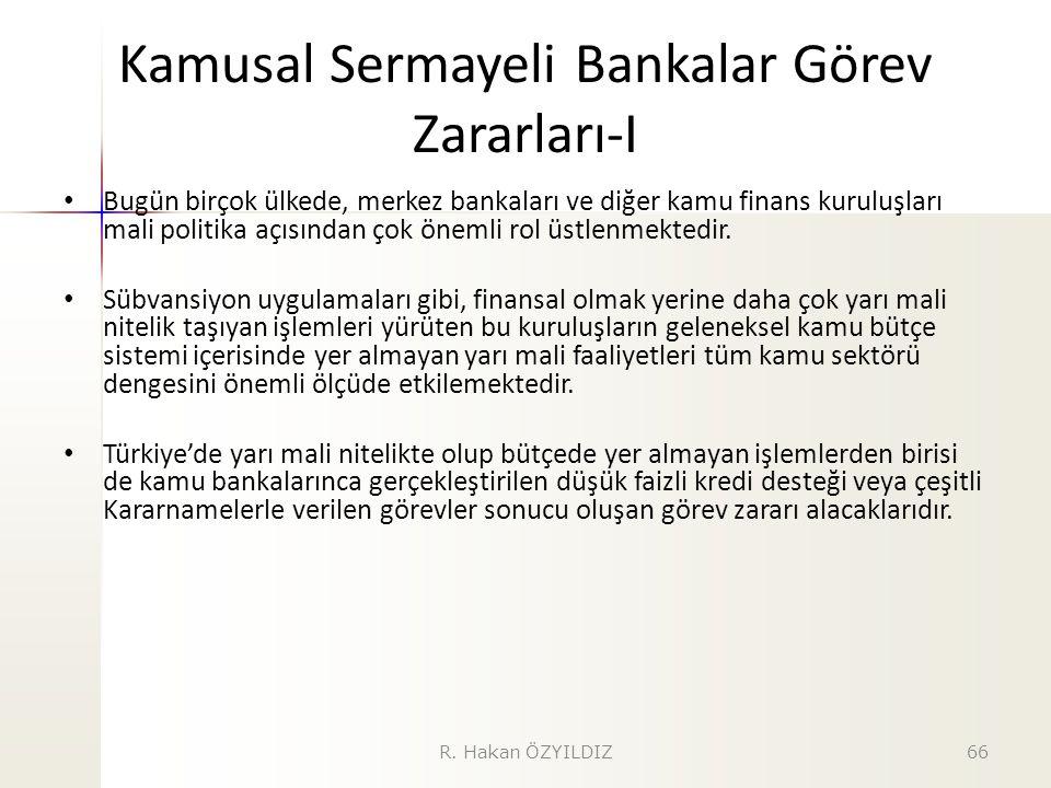 Kamusal Sermayeli Bankalar Görev Zararları-I Bugün birçok ülkede, merkez bankaları ve diğer kamu finans kuruluşları mali politika açısından çok önemli