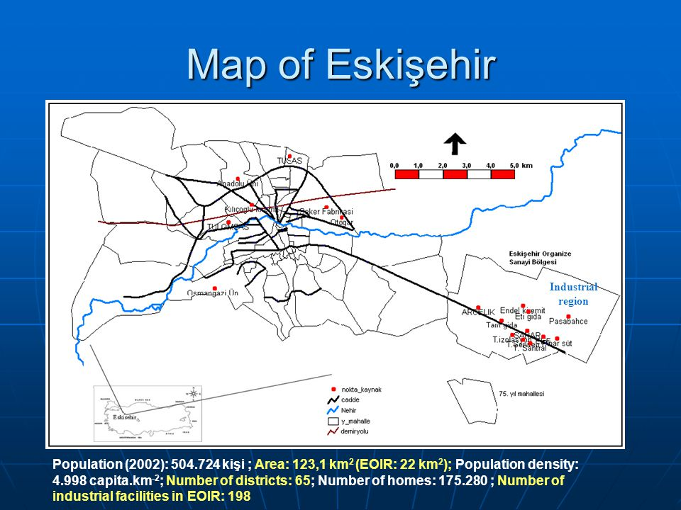 Map of Eskişehir Population (2002): 504.724 kişi ; Area: 123,1 km 2 (EOIR: 22 km 2 ); Population density: 4.998 capita.km -2 ; Number of districts: 65; Number of homes: 175.280 ; Number of industrial facilities in EOIR: 198 Industrial region